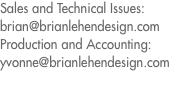 Sales and Technical Issues: brian@brianlehendesign.com Producti
